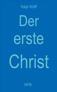 Umschlag zu Katja Wolffs Der erste Christ