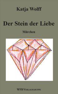 Buchumschlag zu Katja Wolffs Märchen Der Stein der Liebe
